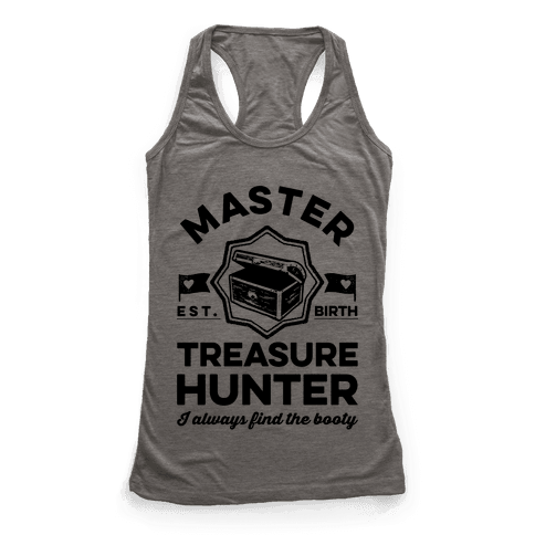 Master Treasure Hunter I Always Find The Booty Racerback Tank Top