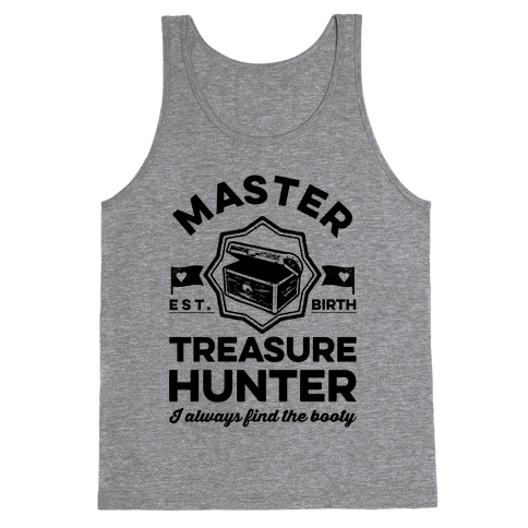 Master Treasure Hunter I Always Find The Booty Tank Top