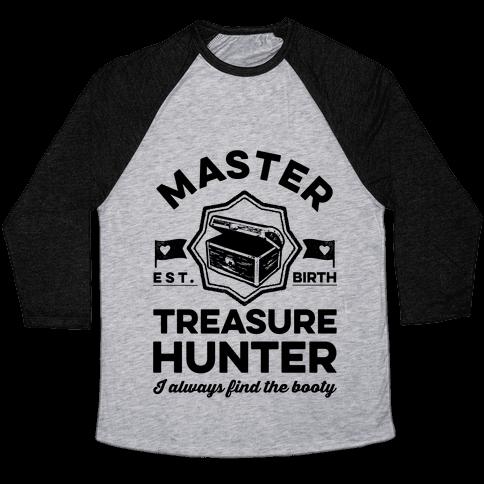Master Treasure Hunter I Always Find The Booty Baseball Tee
