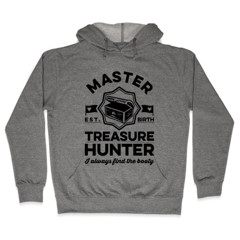 Master Treasure Hunter I Always Find The Booty Hooded Sweatshirt