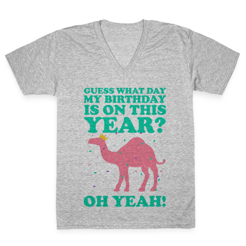 Guess What Day My Birthday is on This Year? V-Neck Tee Shirt