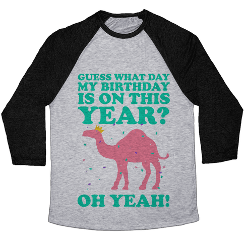 Guess What Day My Birthday is on This Year? Baseball Tee