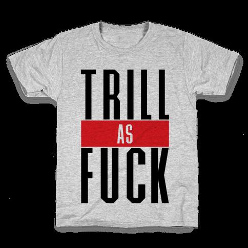 Trill As F*** Kids T-Shirt