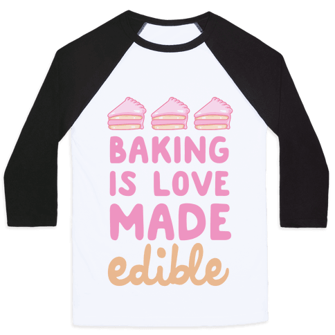 Baking Is Love Made Edible Baseball Tee