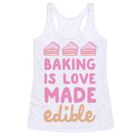 Baking Is Love Made Edible Racerback Tank Top