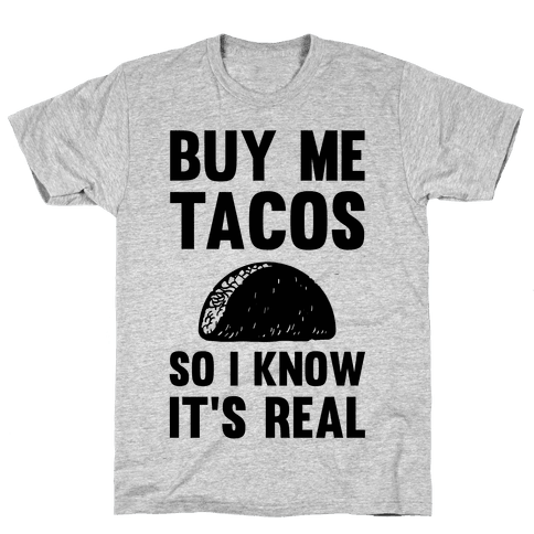 Buy Me Tacos So I know It's Real Mens T-Shirt