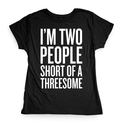Two People Short Of A Threesome Womens T-Shirt
