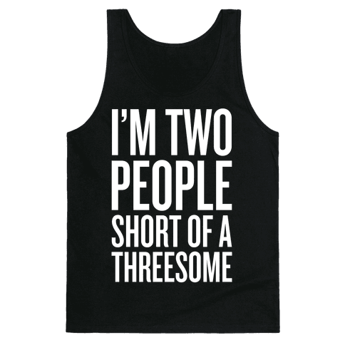 Two People Short Of A Threesome Tank Top