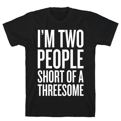 Two People Short Of A Threesome Mens T-Shirt