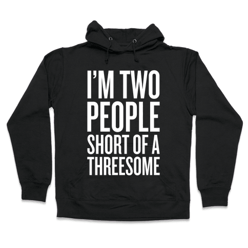 Two People Short Of A Threesome Hooded Sweatshirt