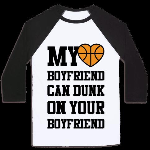 My Boyfriend Can Dunk On Your Boyfriend Baseball Tee