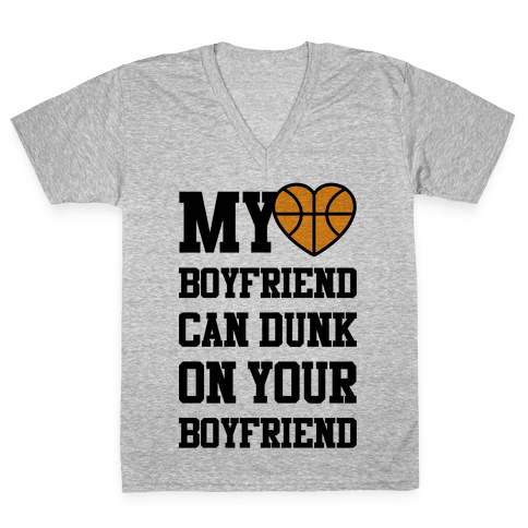 My Boyfriend Can Dunk On Your Boyfriend V-Neck Tee Shirt