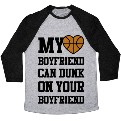My Boyfriend Can Dunk On Your Boyfriend