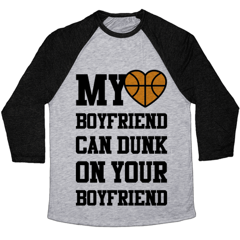 My Boyfriend Can Dunk On Your Boyfriend Baseball Tee