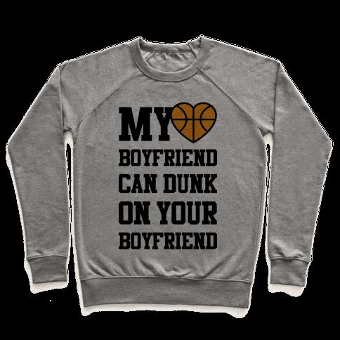 My Boyfriend Can Dunk On Your Boyfriend Pullover
