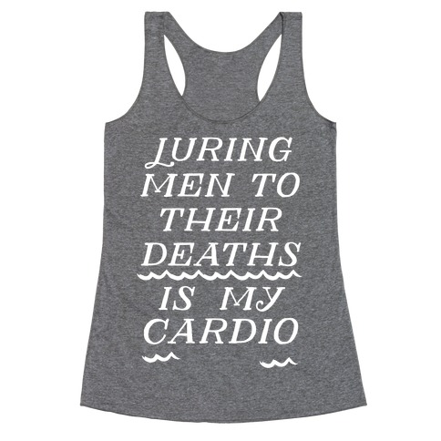 Luring Men To Their Deaths Is My Cardio Racerback Tank Top