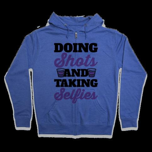 Doing Shots and Taking Selfies Zip Hoodie