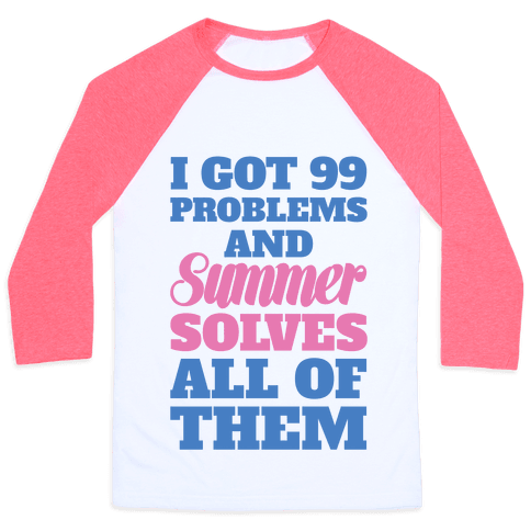 I Got 99 Problems and Summer Solves All of Them Baseball Tee
