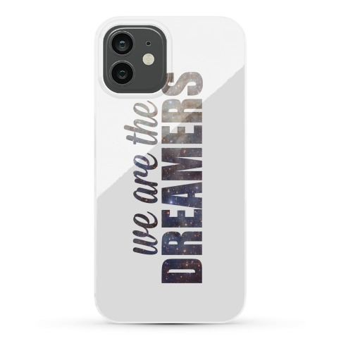 We Are The Dreamers Phone Case