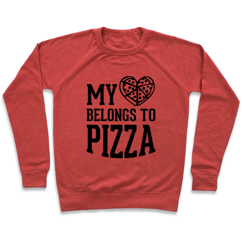 My Heart Belongs To Pizza Pullover