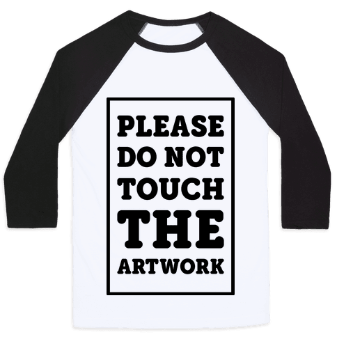 Please Do Not Touch The Artwork Baseball Tee