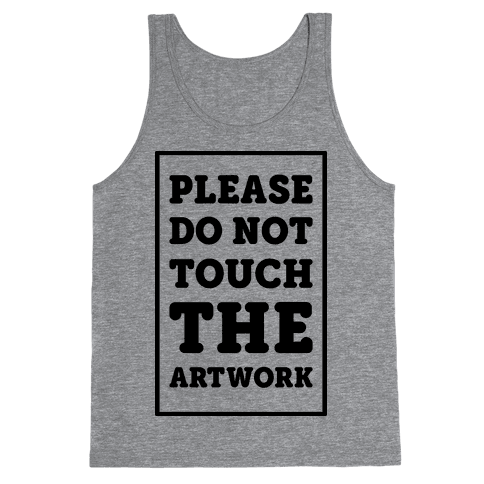 Please Do Not Touch The Artwork Tank Top