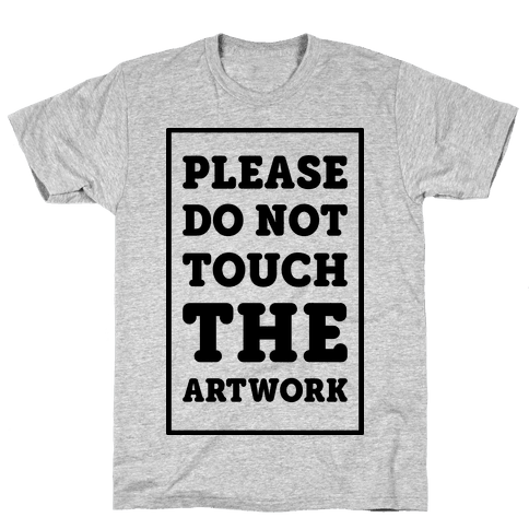 Please Do Not Touch The Artwork Mens T-Shirt