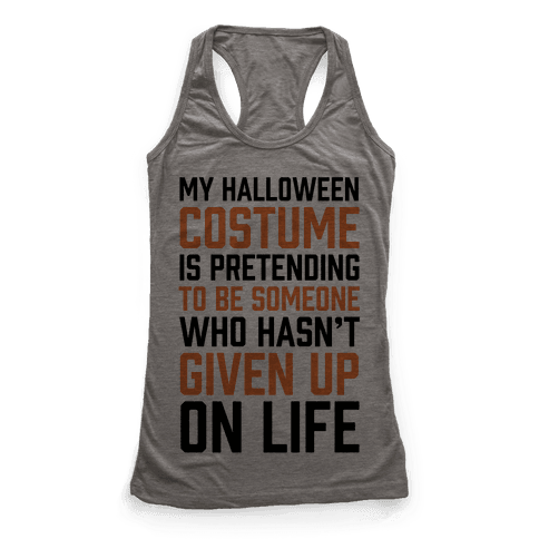 My Halloween Costume Is Pretending To Be Someone Racerback Tank Top