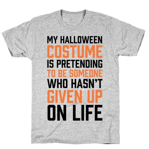 My Halloween Costume Is Pretending To Be Someone T-Shirt
