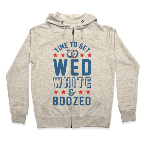Time to get Wed White & Boozed Zip Hoodie