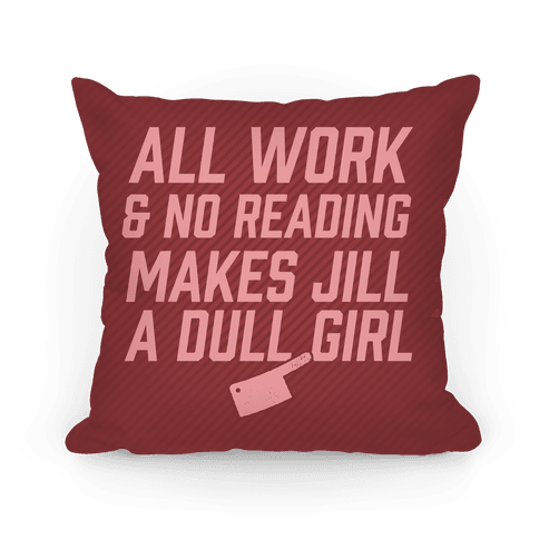 All Work And No Reading Makes Jill A Dull Girl Pillow