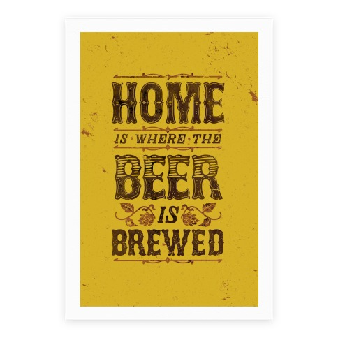 Home Is Where The Beer Is Brewed Poster