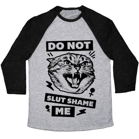 Do Not Slut Shame Me Baseball Tee