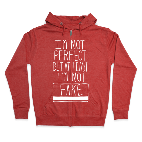 I'm Not Perfect but at Least I'm Not Fake! Zip Hoodie