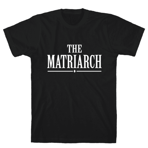 The Matriarch Mens T-Shirt