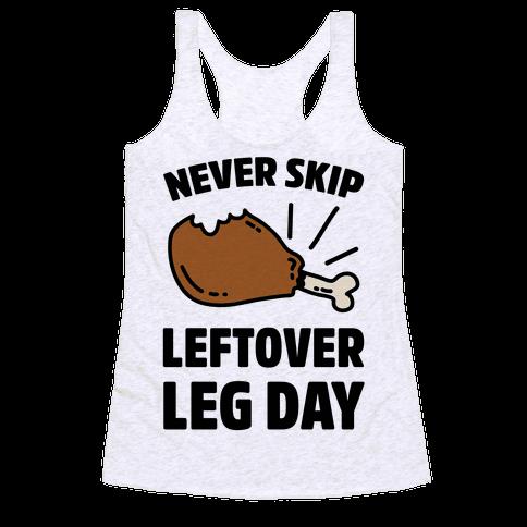 Never Skip Leftover Leg Day Racerback Tank Top