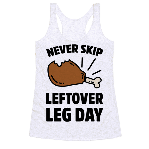 Never Skip Leftover Leg Day Racerback Tank Top