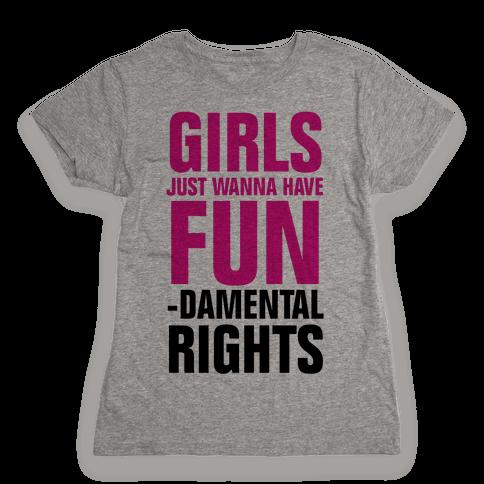 Girls Just Wanna Have Fun (Fundamental Rights) Womens T-Shirt