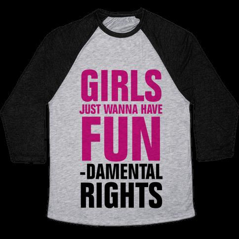 Girls Just Wanna Have Fun (Fundamental Rights) Baseball Tee