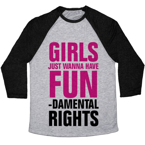 Girls Just Wanna Have Fun (Fundamental Rights) Baseball Tee
