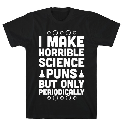 I Make Horrible Science Puns Mens T-Shirt