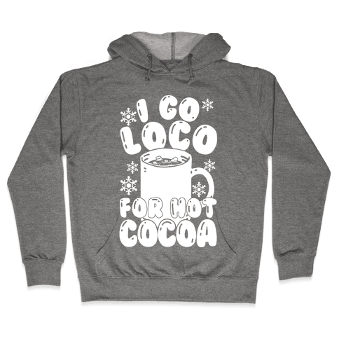 I Go Loco For Hot Cocoa Hooded Sweatshirt