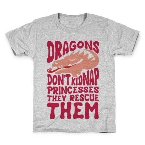 Dragons Don't Kidnap Princesses They Rescue Them Kids T-Shirt
