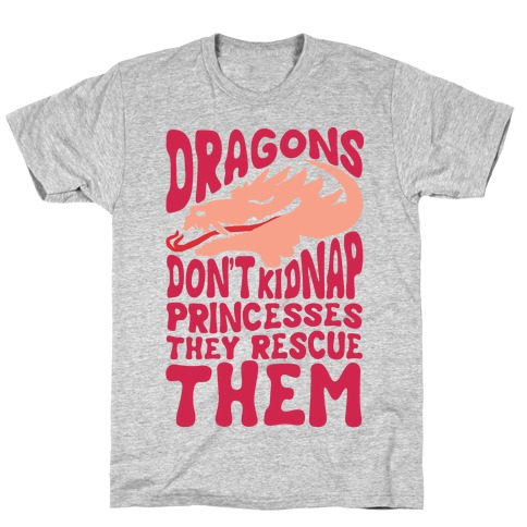 Dragons Don't Kidnap Princesses They Rescue Them T-Shirt