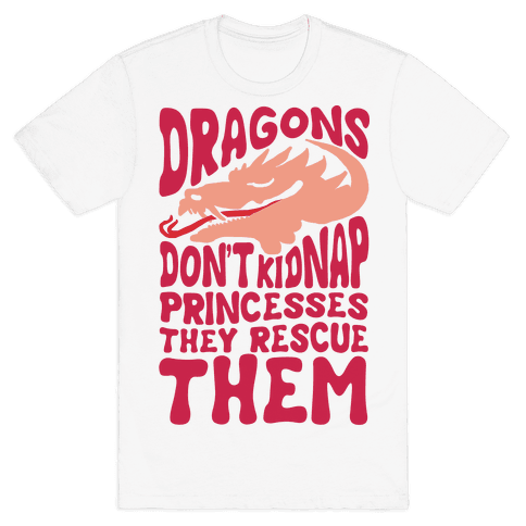 Dragons Don't Kidnap Princesses They Rescue Them Mens T-Shirt