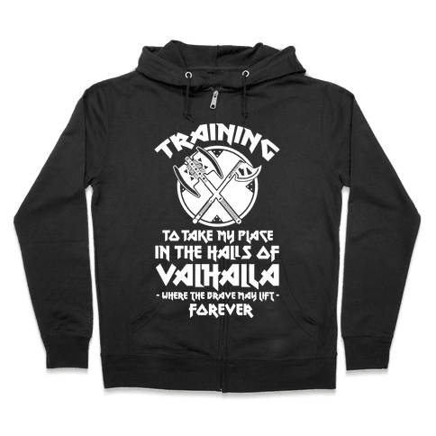 Training to Take my Place in the Halls of Valhalla Zip Hoodie