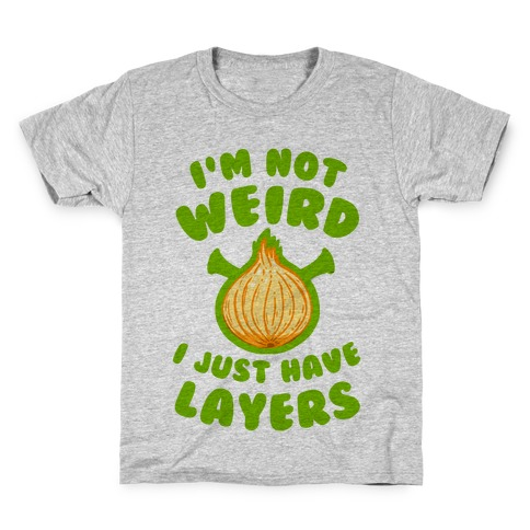 I'm Not Weird. I Just Have Layers. Kids T-Shirt