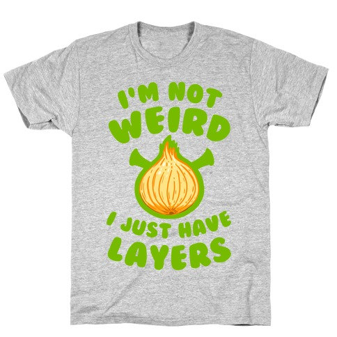 I'm Not Weird. I Just Have Layers. T-Shirt