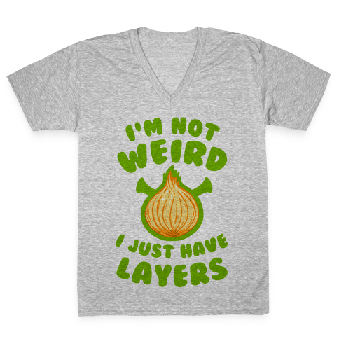 I'm Not Weird. I Just Have Layers. V-Neck Tee Shirt
