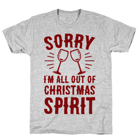 Sorry I'm All Out Of Christmas Spirit Mens T-Shirt